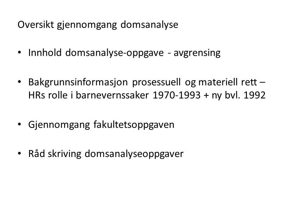 Oversikt gjennomgang domsanalyse Innhold domsanalyse-oppgave - avgrensing Bakgrunnsinformasjon prosessuell og materiell rett – HRs rolle i barnevernssaker 1970-1993 + ny bvl.