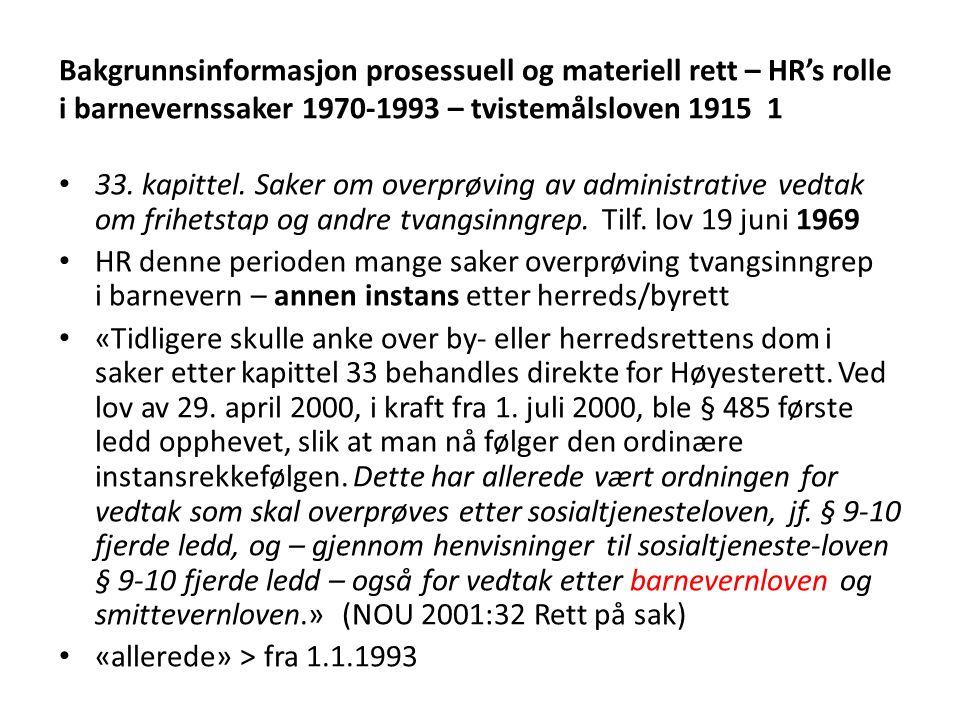 Bakgrunnsinformasjon prosessuell og materiell rett – HR's rolle i barnevernssaker 1970-1993 – tvistemålsloven 1915 1 33.