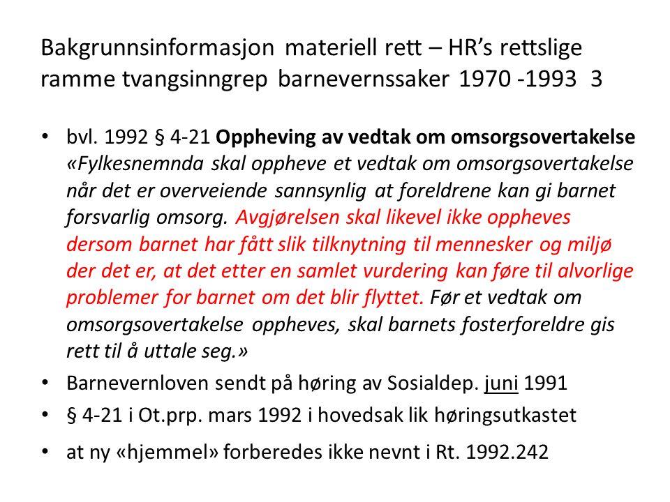 Bakgrunnsinformasjon materiell rett – HR's rettslige ramme tvangsinngrep barnevernssaker 1970 -1993 3 bvl.