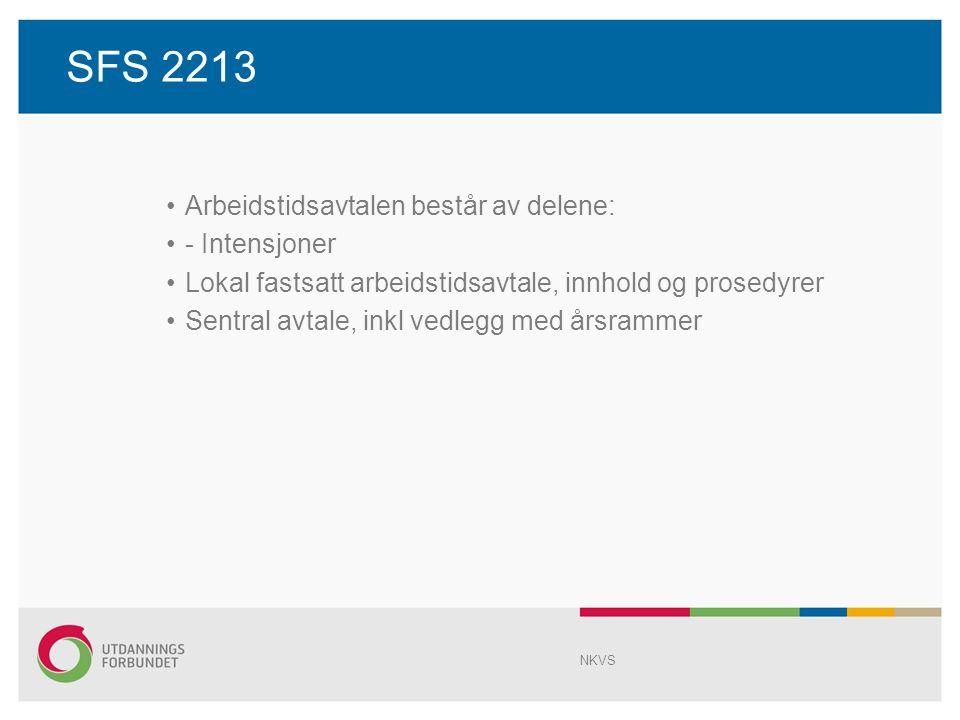 SFS 2213 Arbeidstidsavtalen består av delene: - Intensjoner Lokal fastsatt arbeidstidsavtale, innhold og prosedyrer Sentral avtale, inkl vedlegg med årsrammer NKVS