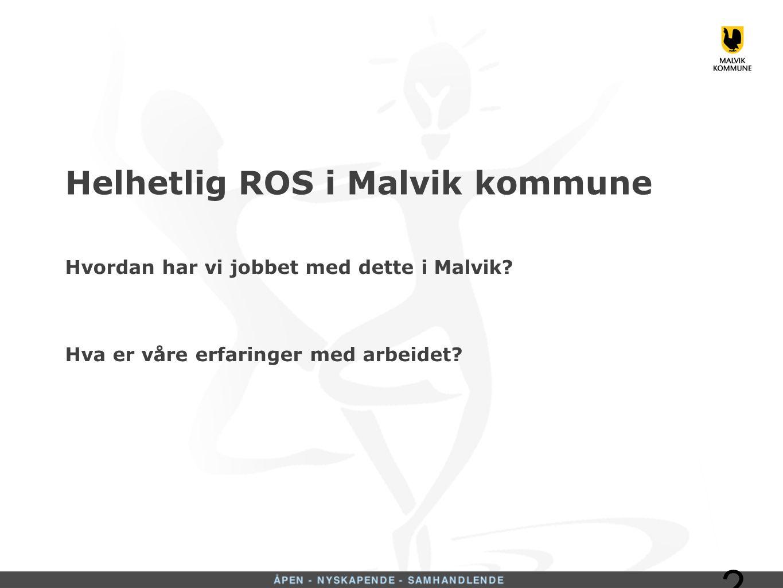 Helhetlig ROS i Malvik kommune Hvordan har vi jobbet med dette i Malvik.