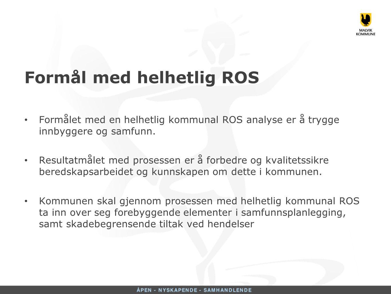 Formål med helhetlig ROS Formålet med en helhetlig kommunal ROS analyse er å trygge innbyggere og samfunn.