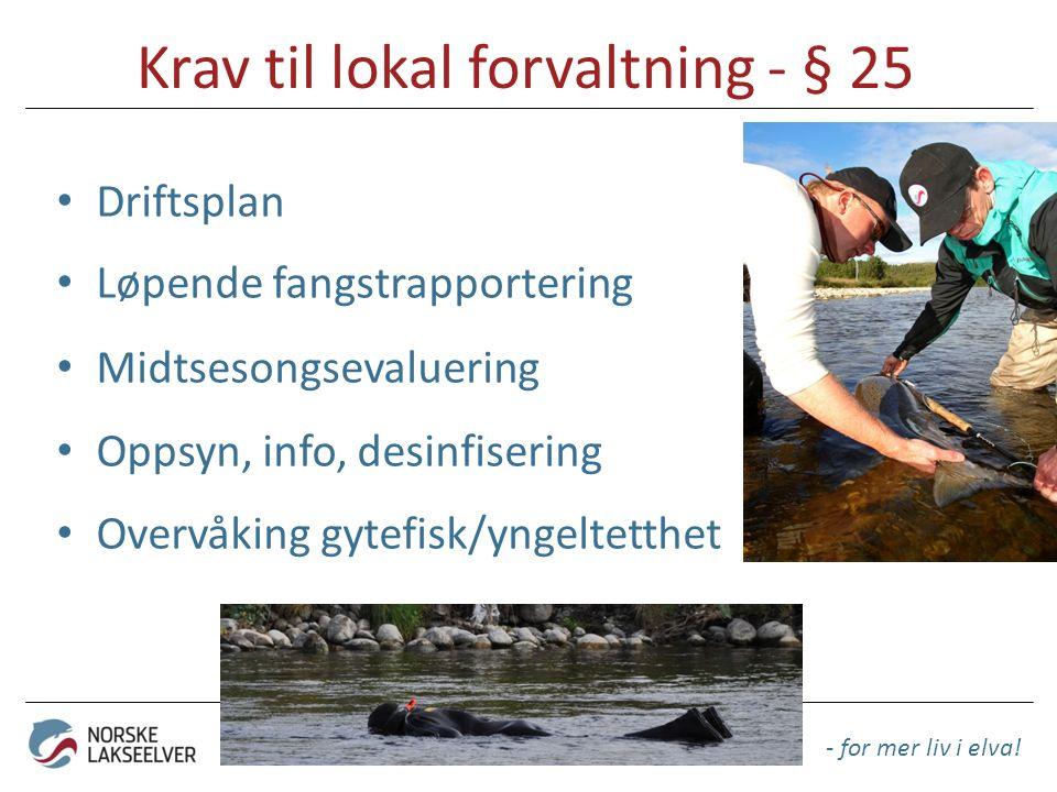 Krav til lokal forvaltning - § 25 Driftsplan Løpende fangstrapportering Midtsesongsevaluering Oppsyn, info, desinfisering Overvåking gytefisk/yngeltetthet - for mer liv i elva!