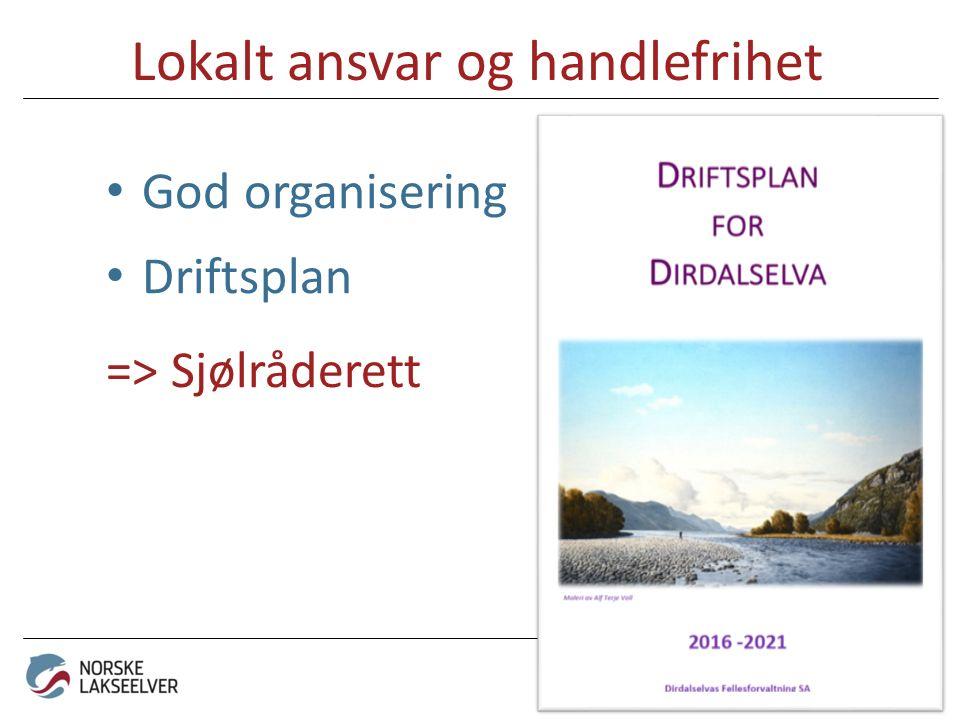 Lokalt ansvar og handlefrihet God organisering Driftsplan => Sjølråderett - for mer liv i elva!