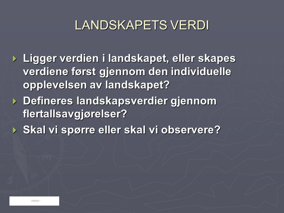 LANDSKAPETS VERDI  Ligger verdien i landskapet, eller skapes verdiene først gjennom den individuelle opplevelsen av landskapet?  Defineres landskaps