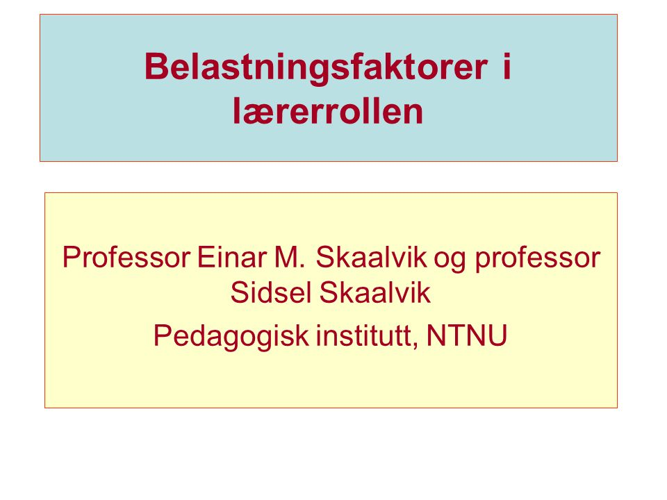 Belastningsfaktorer i lærerrollen Professor Einar M.