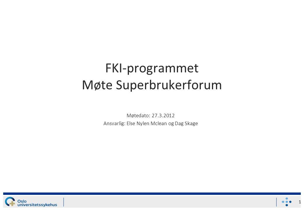 FKI-programmet Møte Superbrukerforum Møtedato: 27.3.2012 Ansvarlig: Else Nylen Mclean og Dag Skage 1
