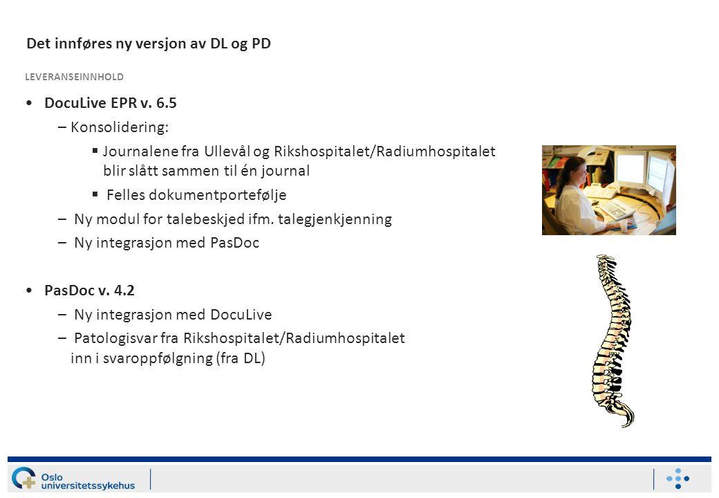 Det etableres en ny integrasjon mellom PD og DL DocuLive 6.5 + PasDoc 4.2 = Sant – Ny integrasjon – Felles for Ullevål og Rikshospitalet/Radiumhospitalet LEVERANSEINNHOLD