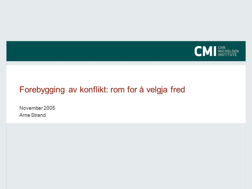 Forebygging av konflikt: rom for å velgja fred November 2005 Arne Strand