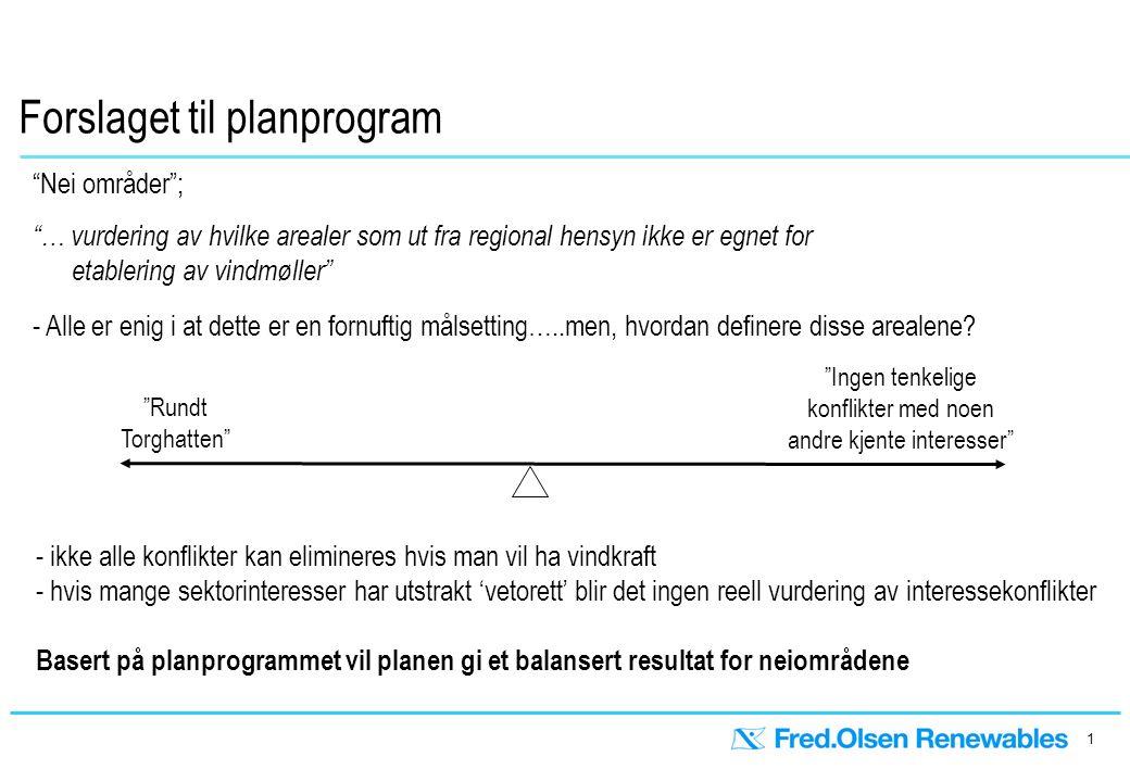 1 Forslaget til planprogram Nei områder ; … vurdering av hvilke arealer som ut fra regional hensyn ikke er egnet for etablering av vindmøller - Alle er enig i at dette er en fornuftig målsetting…..men, hvordan definere disse arealene.