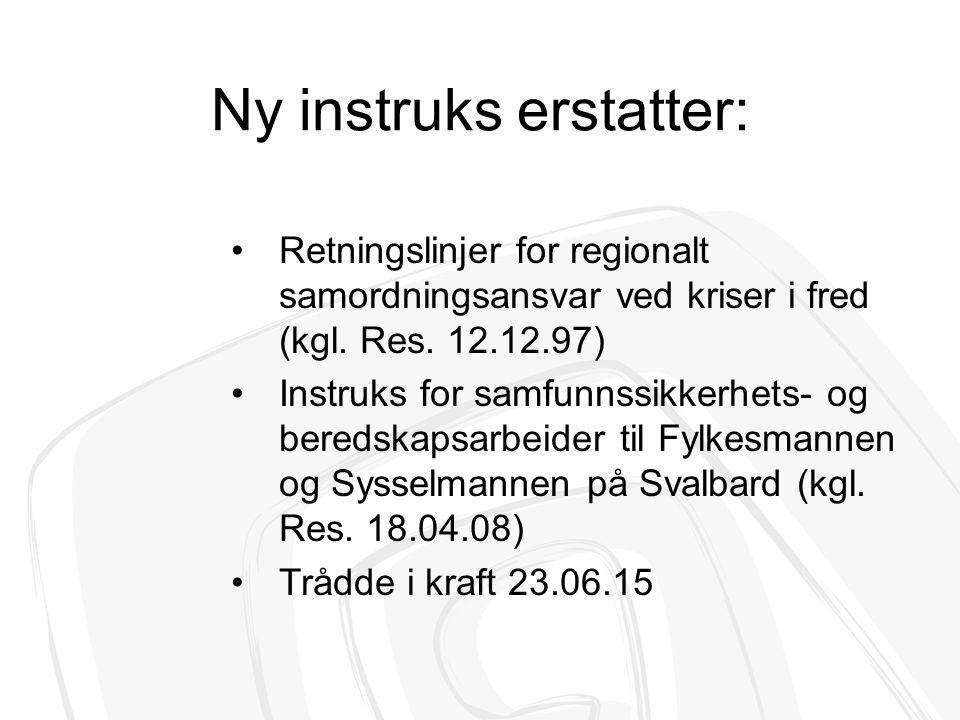 Ny instruks erstatter: Retningslinjer for regionalt samordningsansvar ved kriser i fred (kgl. Res. 12.12.97) Instruks for samfunnssikkerhets- og bered