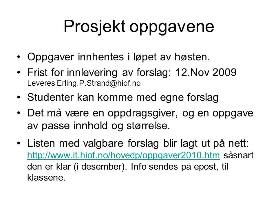 Prosjekt oppgavene Oppgaver innhentes i løpet av høsten. Frist for innlevering av forslag: 12.Nov 2009 Leveres Erling.P.Strand@hiof.no Studenter kan k