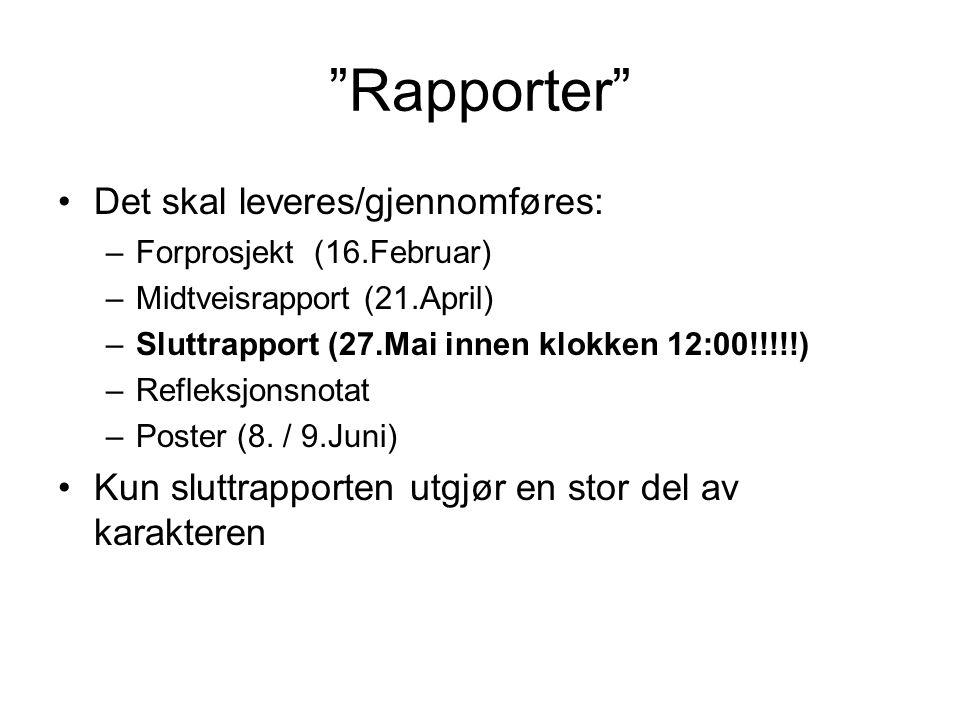 """""""Rapporter"""" Det skal leveres/gjennomføres: –Forprosjekt (16.Februar) –Midtveisrapport (21.April) –Sluttrapport (27.Mai innen klokken 12:00!!!!!) –Refl"""