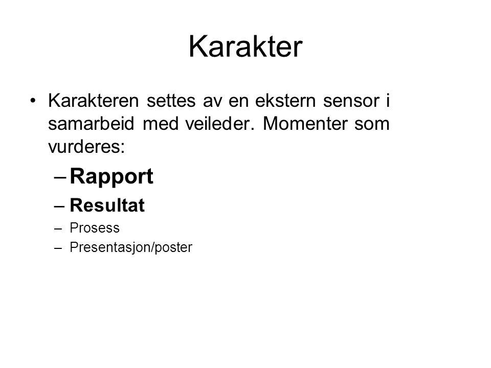 Karakter Karakteren settes av en ekstern sensor i samarbeid med veileder. Momenter som vurderes: –Rapport –Resultat –Prosess –Presentasjon/poster