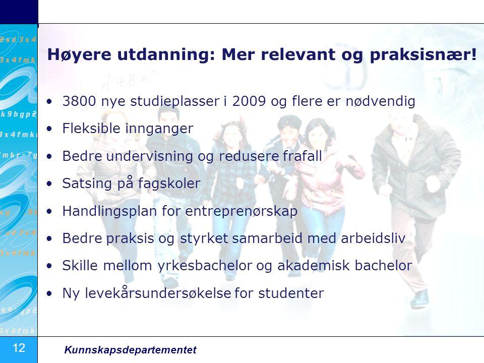 12 Kunnskapsdepartementet Høyere utdanning: Mer relevant og praksisnær! 3800 nye studieplasser i 2009 og flere er nødvendig Fleksible innganger Bedre