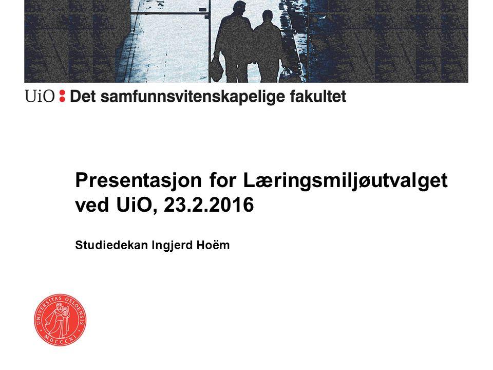 Presentasjon for Læringsmiljøutvalget ved UiO, 23.2.2016 Studiedekan Ingjerd Hoëm