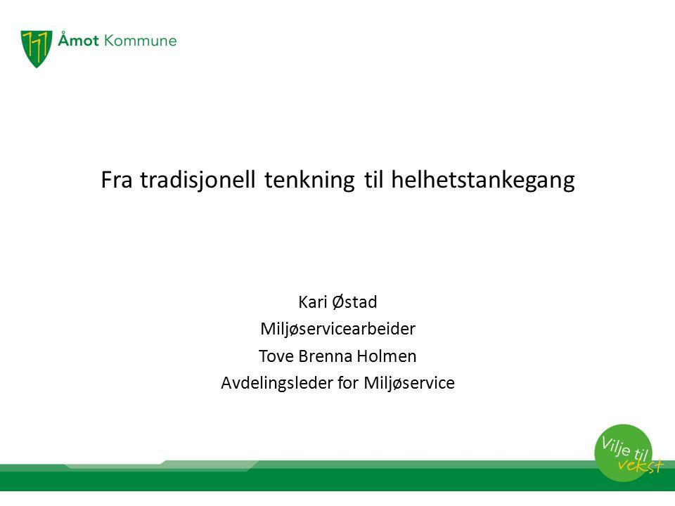 Fra tradisjonell tenkning til helhetstankegang Kari Østad Miljøservicearbeider Tove Brenna Holmen Avdelingsleder for Miljøservice
