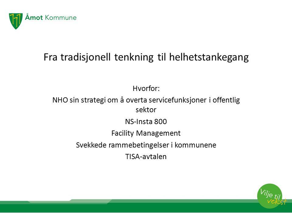 Fra tradisjonell tenkning til helhetstankegang Hvorfor: NHO sin strategi om å overta servicefunksjoner i offentlig sektor NS-Insta 800 Facility Manage