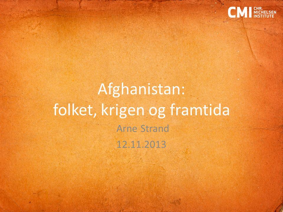 Afghanistan: folket, krigen og framtida Arne Strand 12.11.2013