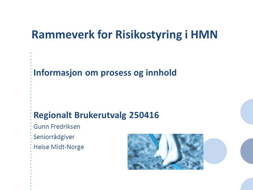Rammeverk for Risikostyring i HMN Informasjon om prosess og innhold Regionalt Brukerutvalg 250416 Gunn Fredriksen Seniorrådgiver Helse Midt-Norge