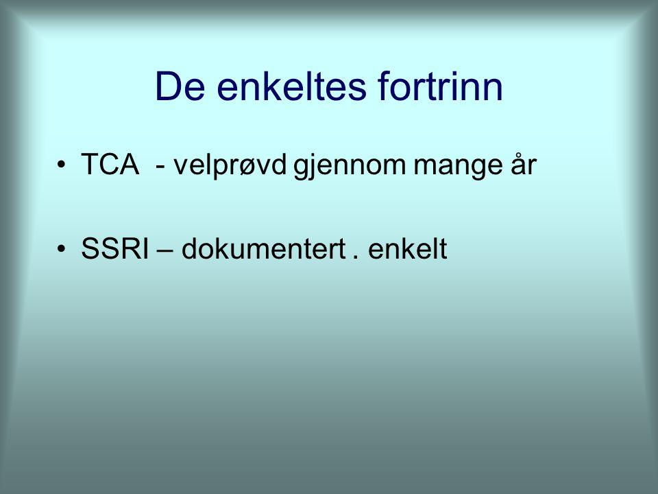De enkeltes fortrinn TCA - velprøvd gjennom mange år SSRI – dokumentert. enkelt