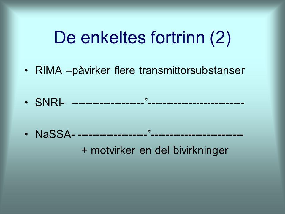 De enkeltes fortrinn (2) RIMA –påvirker flere transmittorsubstanser SNRI- -------------------- -------------------------- NaSSA- ------------------- ------------------------- + motvirker en del bivirkninger