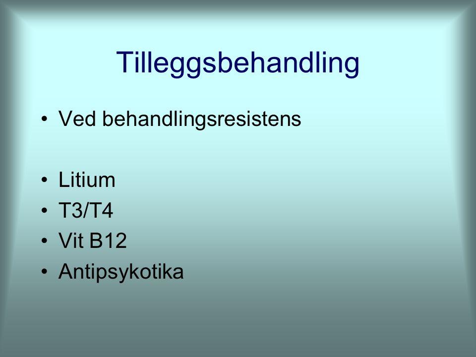 Tilleggsbehandling Ved behandlingsresistens Litium T3/T4 Vit B12 Antipsykotika
