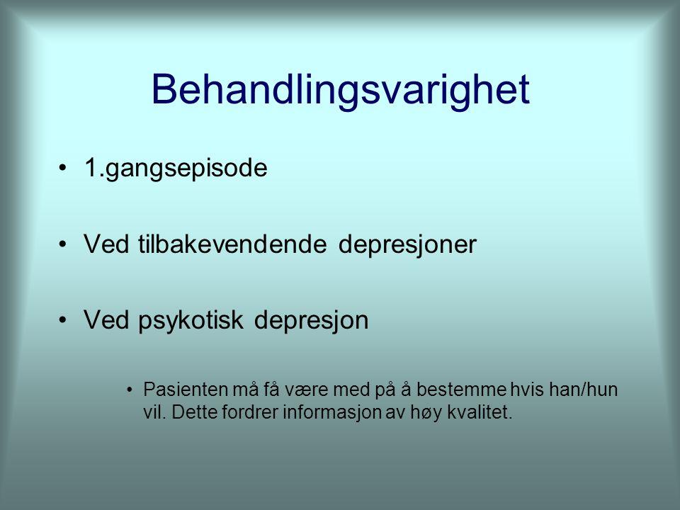 Behandlingsvarighet 1.gangsepisode Ved tilbakevendende depresjoner Ved psykotisk depresjon Pasienten må få være med på å bestemme hvis han/hun vil.