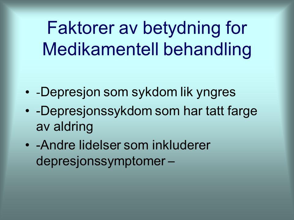 Faktorer av betydning for Medikamentell behandling - Depresjon som sykdom lik yngres -Depresjonssykdom som har tatt farge av aldring -Andre lidelser som inkluderer depresjonssymptomer –