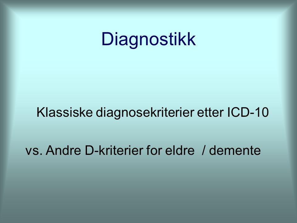 Diagnostikk Klassiske diagnosekriterier etter ICD-10 vs. Andre D-kriterier for eldre / demente