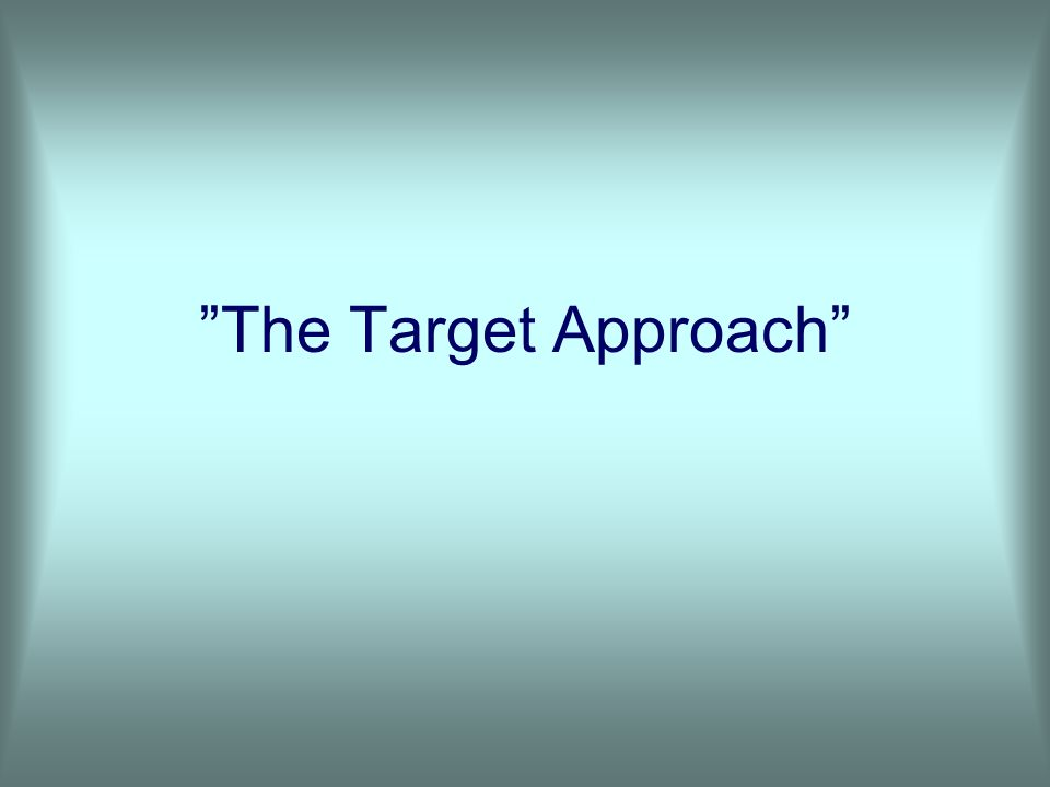 The Target Approach