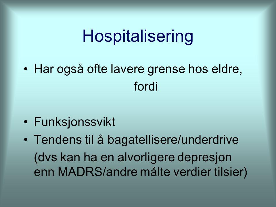 Hospitalisering Har også ofte lavere grense hos eldre, fordi Funksjonssvikt Tendens til å bagatellisere/underdrive (dvs kan ha en alvorligere depresjon enn MADRS/andre målte verdier tilsier)