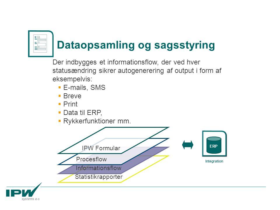 Statistikrapporter Informationsflow Procesflow Der indbygges et informationsflow, der ved hver statusændring sikrer autogenerering af output i form af eksempelvis:  E-mails, SMS  Breve  Print  Data til ERP,  Rykkerfunktioner mm.
