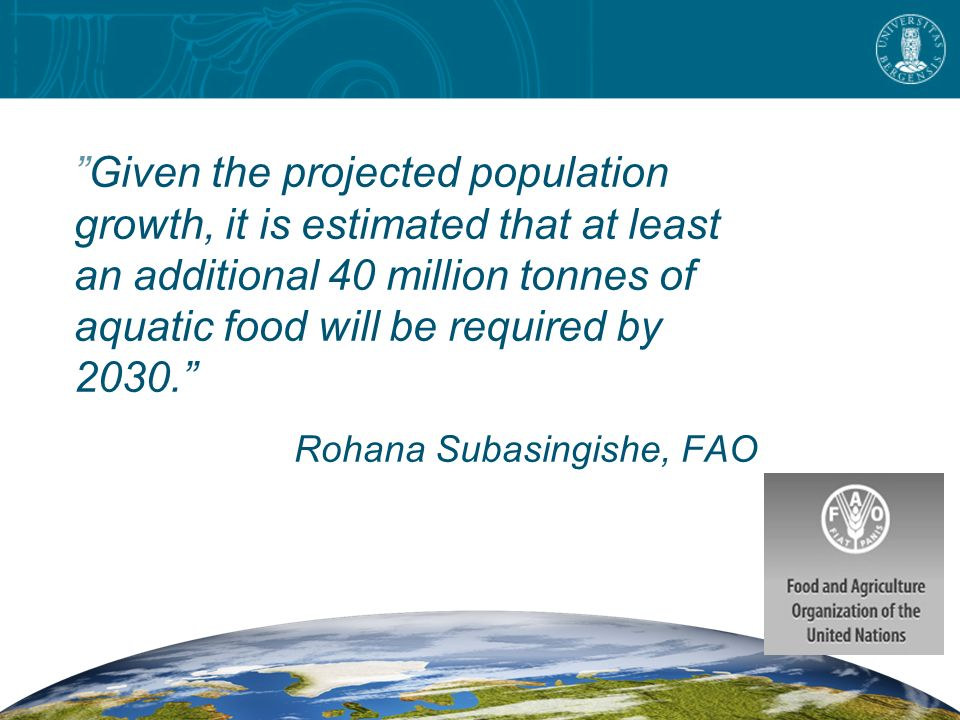 """""""Given the projected population growth, it is estimated that at least an additional 40 million tonnes of aquatic food will be required by 2030."""" Rohan"""