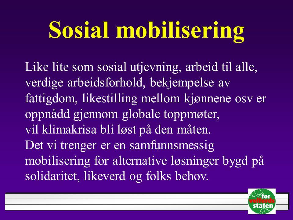 Sosial mobilisering Like lite som sosial utjevning, arbeid til alle, verdige arbeidsforhold, bekjempelse av fattigdom, likestilling mellom kjønnene osv er oppnådd gjennom globale toppmøter, vil klimakrisa bli løst på den måten.