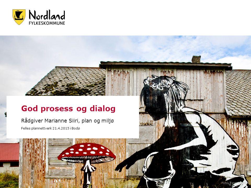 God prosess og dialog Rådgiver Marianne Siiri, plan og miljø Felles plannettverk 21.4.2015 i Bodø Foto: Peter Hamlin