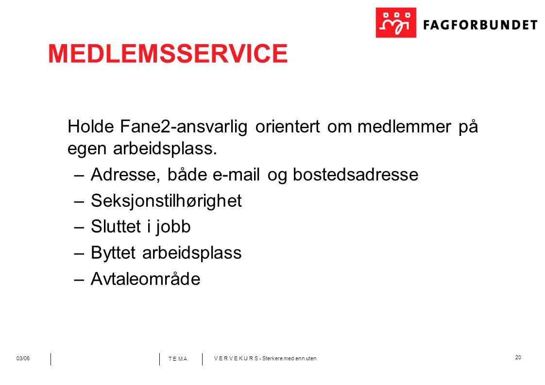 20 T E M A 03/06V E R V E K U R S - Sterkere med enn uten MEDLEMSSERVICE Holde Fane2-ansvarlig orientert om medlemmer på egen arbeidsplass.