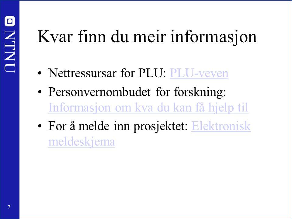 7 Kvar finn du meir informasjon Nettressursar for PLU: PLU-vevenPLU-veven Personvernombudet for forskning: Informasjon om kva du kan få hjelp til Informasjon om kva du kan få hjelp til For å melde inn prosjektet: Elektronisk meldeskjemaElektronisk meldeskjema