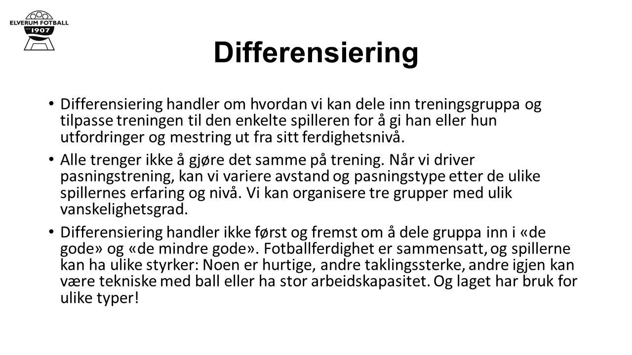 Differensiering Differensiering handler om hvordan vi kan dele inn treningsgruppa og tilpasse treningen til den enkelte spilleren for å gi han eller h