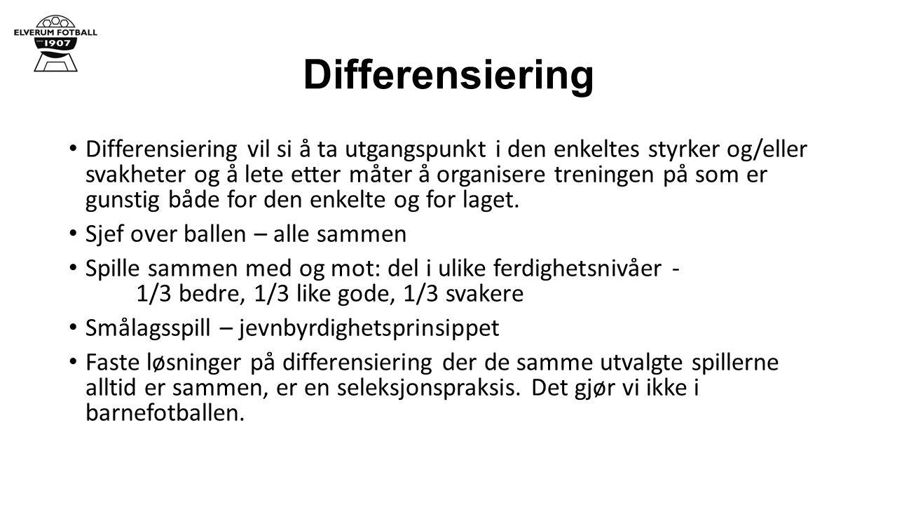 Differensiering Differensiering vil si å ta utgangspunkt i den enkeltes styrker og/eller svakheter og å lete etter måter å organisere treningen på som