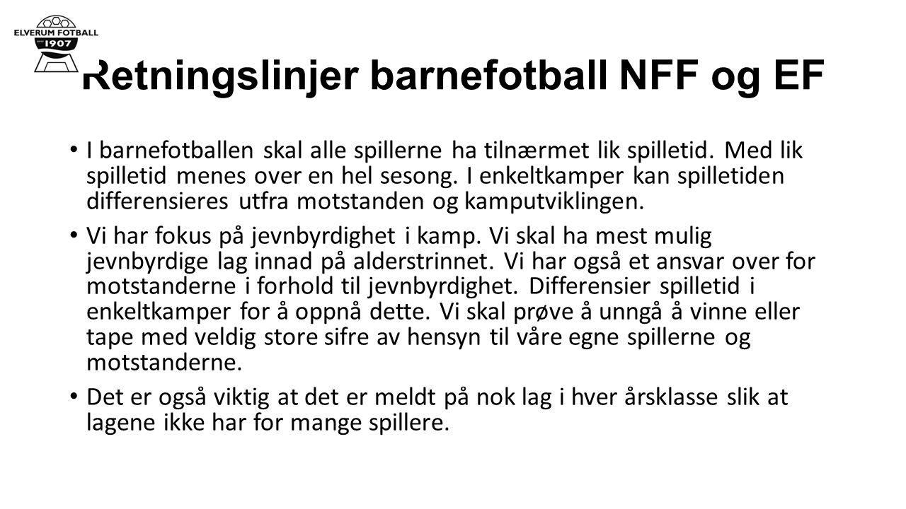 Retningslinjer barnefotball NFF og EF I barnefotballen skal alle spillerne ha tilnærmet lik spilletid. Med lik spilletid menes over en hel sesong. I e