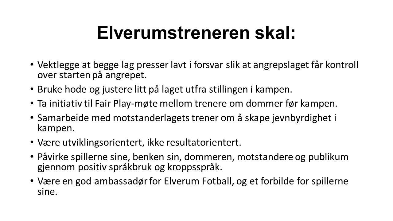Foreldrevett Støtt opp om Elverum Fotballs arbeid – gjennom foreldremøter forankres fotballens og klubbens verdisyn Møt fram til kamper og treninger – du er viktig både for spillerne og miljøet Gi oppmuntring til alle spillere i med- og motgang.