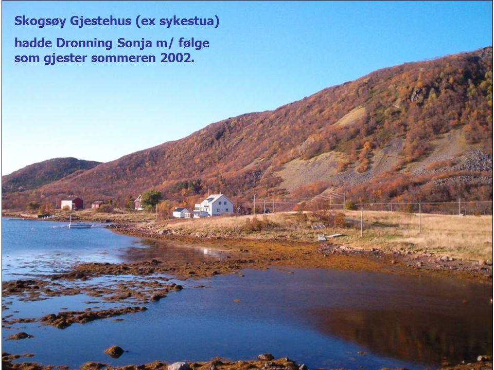 Skogsøy Gjestehus (ex sykestua) hadde Dronning Sonja m/ følge som gjester sommeren 2002.