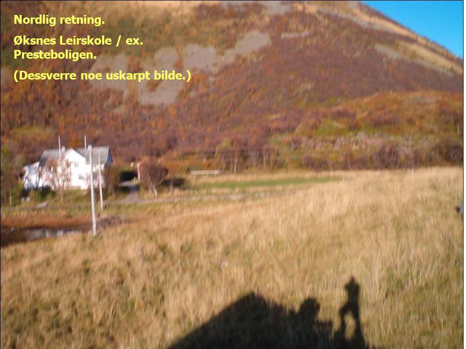 Nordlig retning. Øksnes Leirskole / ex. Presteboligen. (Dessverre noe uskarpt bilde.)