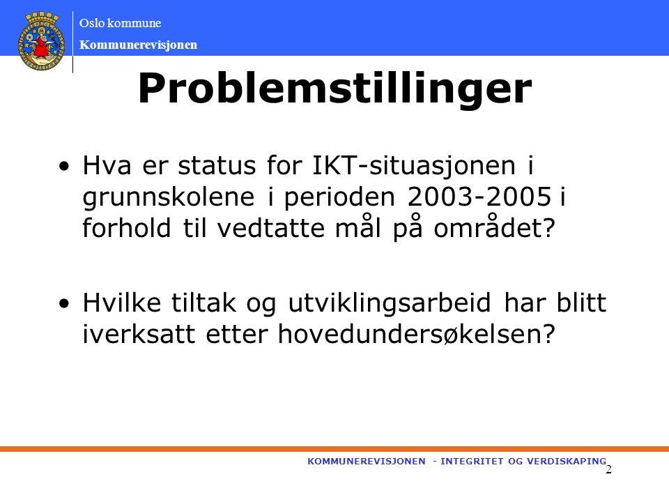Oslo kommune Kommunerevisjonen KOMMUNEREVISJONEN - INTEGRITET OG VERDISKAPING 2 Problemstillinger Hva er status for IKT-situasjonen i grunnskolene i perioden 2003-2005 i forhold til vedtatte mål på området.