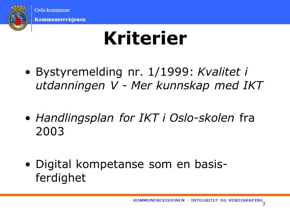 Oslo kommune Kommunerevisjonen KOMMUNEREVISJONEN - INTEGRITET OG VERDISKAPING 14 Revisjonens samlede vurderinger Positivt at datamaskintettheten har økt i perioden 2003-2005.