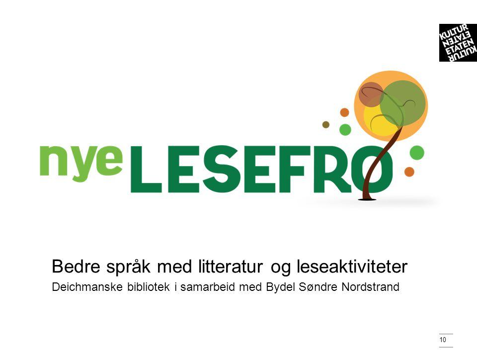 10 Bedre språk med litteratur og leseaktiviteter Deichmanske bibliotek i samarbeid med Bydel Søndre Nordstrand