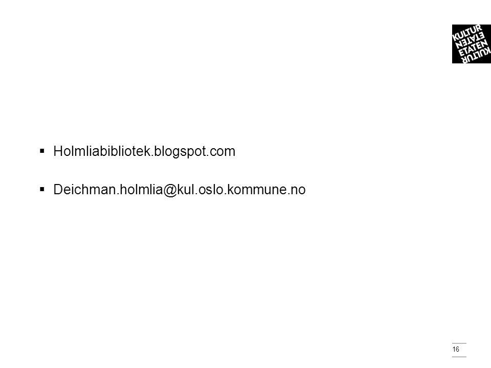 16  Holmliabibliotek.blogspot.com  Deichman.holmlia@kul.oslo.kommune.no