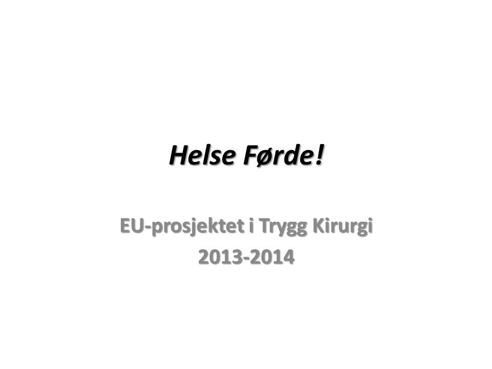 Helse Førde! EU-prosjektet i Trygg Kirurgi 2013-2014