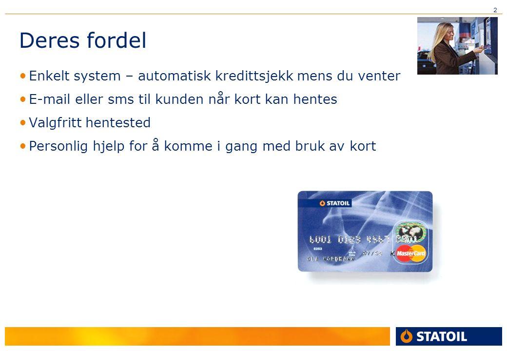 2 Deres fordel Enkelt system – automatisk kredittsjekk mens du venter E-mail eller sms til kunden når kort kan hentes Valgfritt hentested Personlig hjelp for å komme i gang med bruk av kort